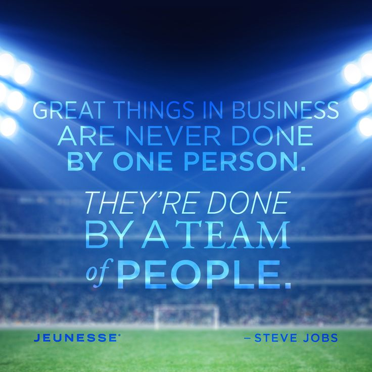 Great things in business are never done by one person. They're done by a team of people.  -Steve Jobs