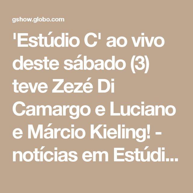 'Estúdio C' ao vivo deste sábado (3) teve Zezé Di Camargo e Luciano e Márcio Kieling! - notícias em Estúdio C