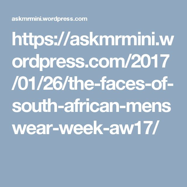 https://askmrmini.wordpress.com/2017/01/26/the-faces-of-south-african-menswear-week-aw17/