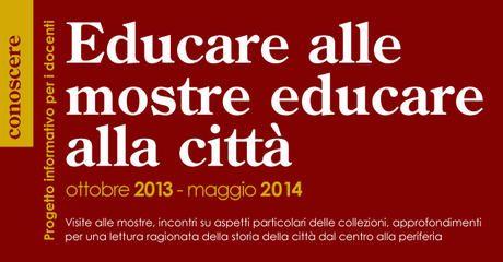 Educare alle mostre, educare alla città 2013-2014 / Incontri per docenti e studenti universitari - Portale dei Musei in Comune