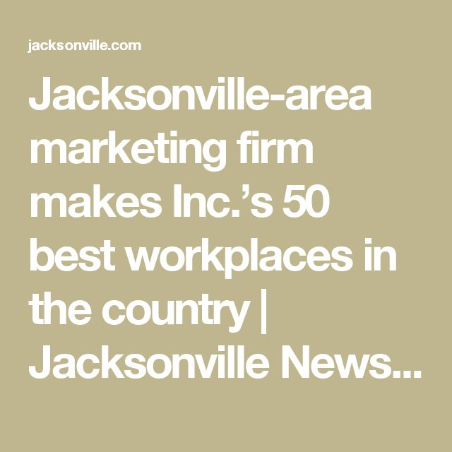 Jacksonville-area marketing firm makes Inc.'s 50 best workplaces in the country | Jacksonville News, Sports and Entertainment | jacksonville.com