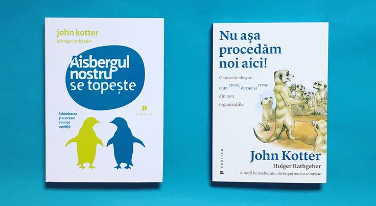 """""""Aisbergul nostru se topește"""" și recenta """"Nu așa procedăm noi aici!"""" – cele 2 parabole despre schimbare și leadership, de la John Kotter și Holger Rathgeber."""
