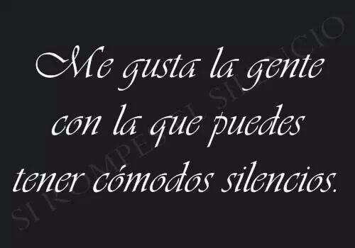 ♥Me gusta la gente con la que puedes tener cómodos silencios