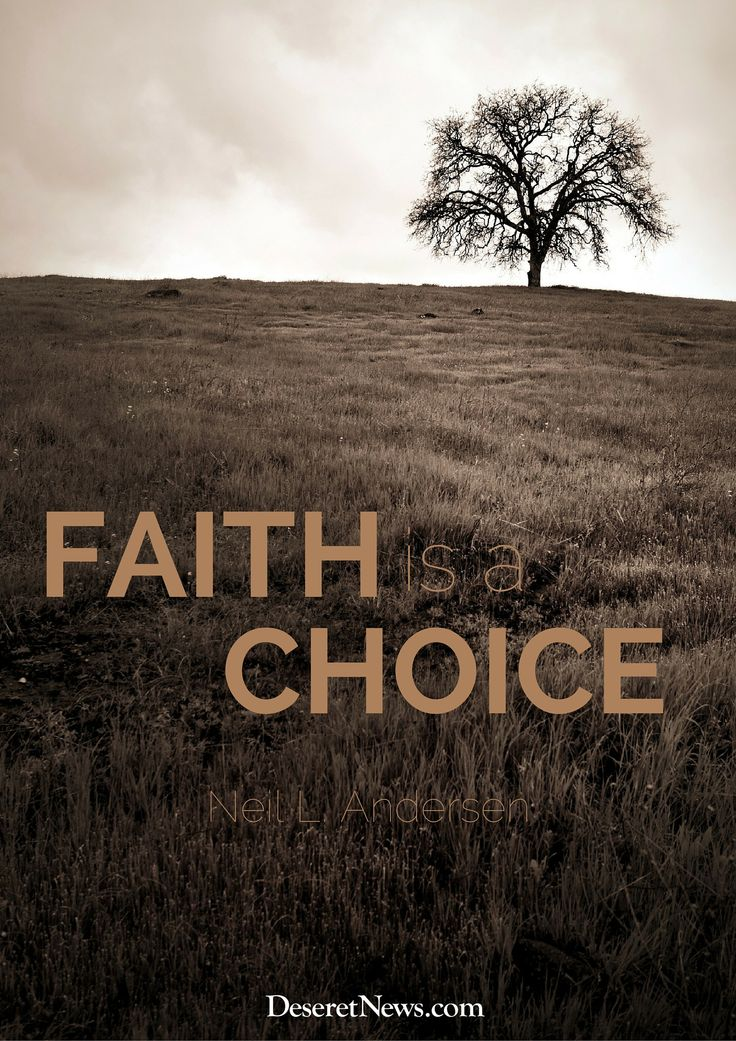 "Elder Neil L. Andersen: ""Faith is a choice."" #ldsconf #quotes #lds:"