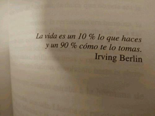 Irving Berlin divide, con esta frase, el impacto que tiene lo que se hace, frente alo que se piensa, se vive, se interpreta. Y pone la mayor influencia en cómo se toman las cosas que se hacen, qu...