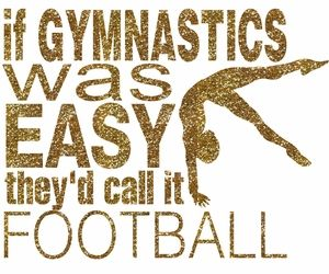 If Gymnastics Was Easy They'd Call It Football! http://www.girlsloveglitter.com/if-gymnastics-was-easy-transfer.html
