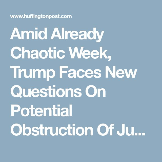 Amid Already Chaotic Week, Trump Faces New Questions On Potential Obstruction Of Justice | HuffPost, 20180104.