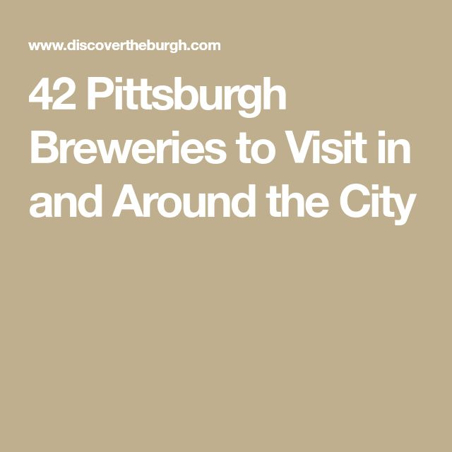 42 Pittsburgh Breweries to Visit in and Around the City
