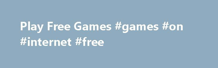 Play Free Games #games #on #internet #free http://game.remmont.com/play-free-games-games-on-internet-free/  Play Free Games Pogohas Free Flash Games, Choose from our. Play Card Games including Hearts, Spades, Bridge, Cribbage, Euchre and multiple versions of solitaire, at Pogo.com.Welcome to TheJigsawPuzzles.com, an ever-growing collection of free online jigsaw puzzles. Albums on the left have hundreds of free jigsaw puzzles already – feel free. Try out free downloadable demos…