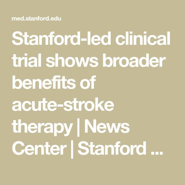 Stanford-led clinical trial shows broader benefits of acute-stroke therapy   News Center   Stanford Medicine