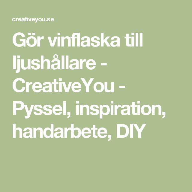 Gör vinflaska till ljushållare - CreativeYou - Pyssel, inspiration, handarbete, DIY