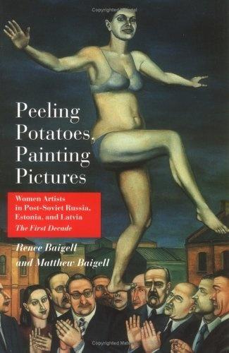 Peeling Potatoes, Painting Pictures: Women Artists in Post-Soviet Russia, Estonia and Latvia - The First Decade (Dodge Soviet-Nonconformist Art Publication) de Renee Baigell, http://www.amazon.es/dp/0813529468/ref=cm_sw_r_pi_dp_KsaMrb1JZN3N4