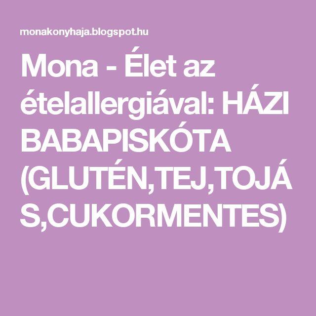 Mona - Élet az ételallergiával: HÁZI BABAPISKÓTA (GLUTÉN,TEJ,TOJÁS,CUKORMENTES)