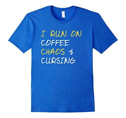 I Run On Coffee Chaos & Cursing Funny T Shirt Funny Tee shirt, I run