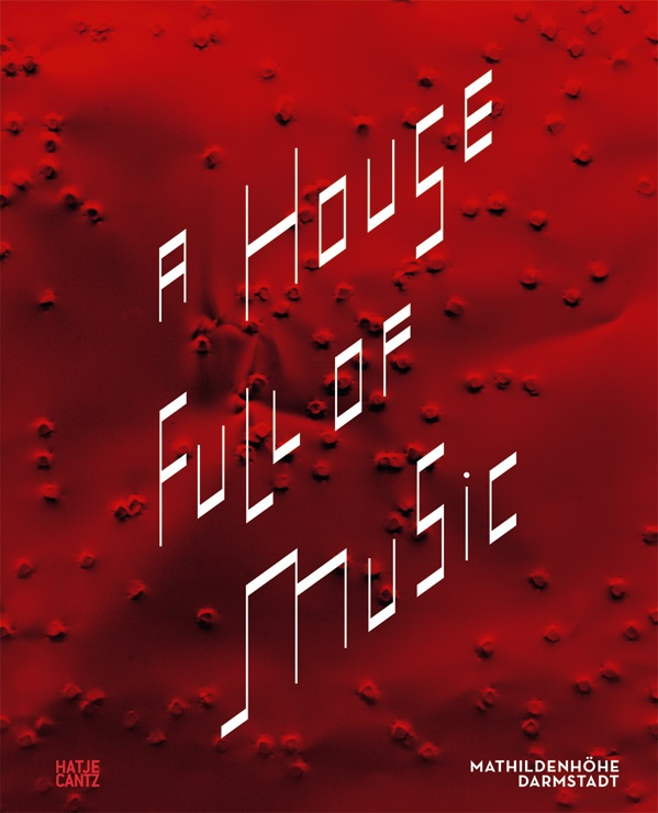 """""""A House Full of Music: strategies in music and art"""" by Ralf Beil, Stefan Fricke, Peter Kraut and Thomas Schäfer (Hantje Cantz publishers)"""