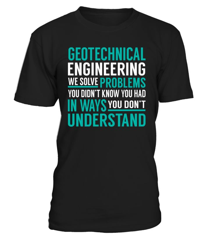 Geotechnical Engineering We Solve Problems You Dont Understand Job Title T-Shirt #GeotechnicalEngineering