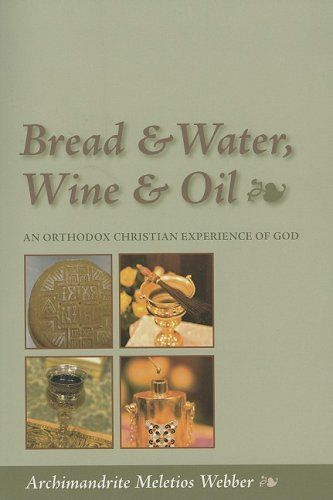 Bread & Water, Wine & Oil: An Orthodox Christian Experience of God by Father Meletios Webber, http://www.amazon.com/dp/1888212918/ref=cm_sw_r_pi_dp_Za6Wrb13PJN8K