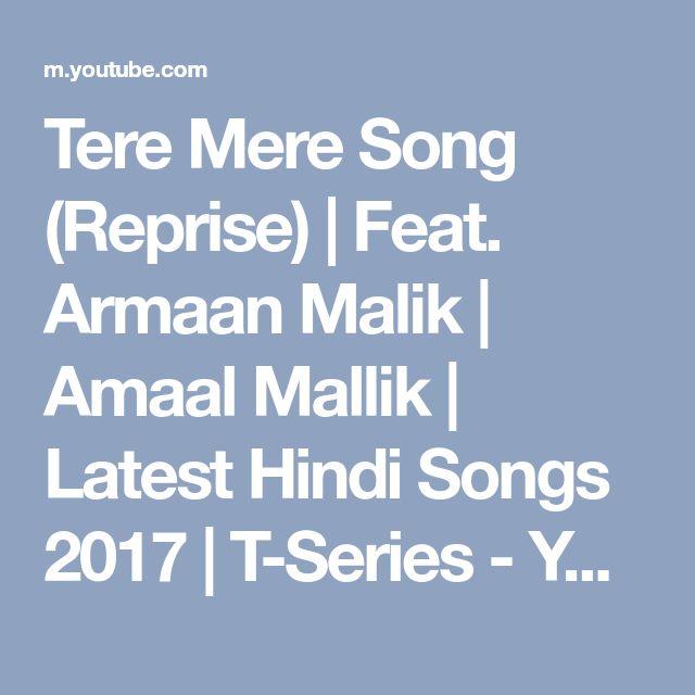 Tere Mere Song (Reprise) | Feat. Armaan Malik | Amaal Mallik | Latest Hindi Songs 2017 | T-Series - YouTube