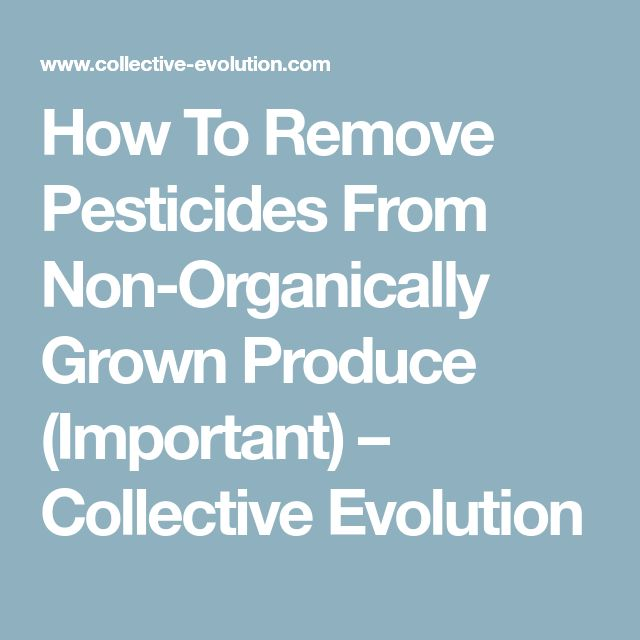 How To Remove Pesticides From Non-Organically Grown Produce (Important) – Collective Evolution