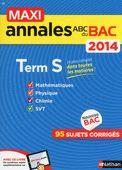 Maxi annales du bac 2014, terminale S : mathématiques, physique, chimie, SVT : 95 sujets corrigés. Nathan, 2013. Maxi annales.