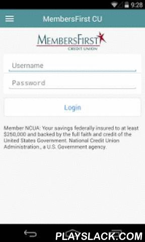 MembersFirst Credit Union GA  Android App - playslack.com ,  The MembersFirst Credit Union app will provide you with secure and easy access to your account balance and transaction history plus allow you to make transfers between accounts. The app also provides loan and deposit rates at the touch of a finger. Locate a branch or service center near you along with turn by turn directions, get the hours of operation or call your branch while you're on the go. The app will keep you up to date on…