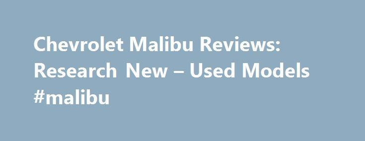Chevrolet Malibu Reviews: Research New – Used Models #malibu http://bahamas.nef2.com/chevrolet-malibu-reviews-research-new-used-models-malibu/  # Chevrolet Malibu The Chevrolet Malibu midsize sedan is stylish, roomy, and comes with turbo or hybrid power. With room for five, and a generous trunk, the Malibu aims to be family friendly and comfortable for long-distance driving. Key competitors include sedans such as the Toyota Camry. Honda Accord. Ford Fusion. and Hyundai Sonata . The Chevrolet…