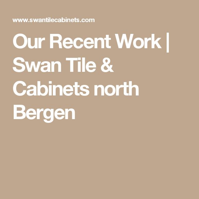 Our Recent Work | Swan Tile & Cabinets north Bergen