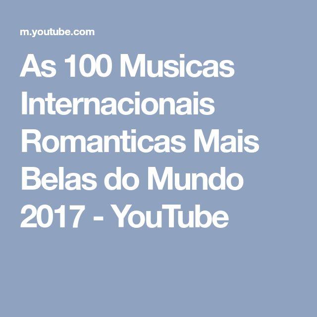 As 100 Musicas Internacionais Romanticas Mais Belas do Mundo 2017 - YouTube