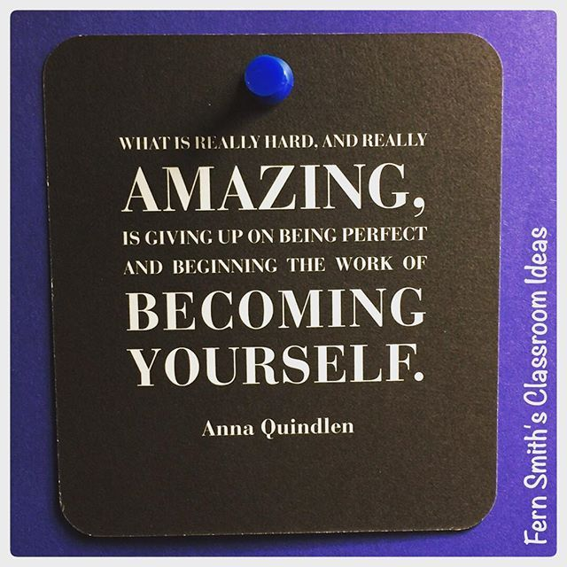 What is really hard, and really amazing, is giving up on being perfect and beginning the work of becoming yourself. Anna Quindlen #quote #quotes #FernSmithsClassroomIdeas  #Regram via @fernsmithsclassroomideas