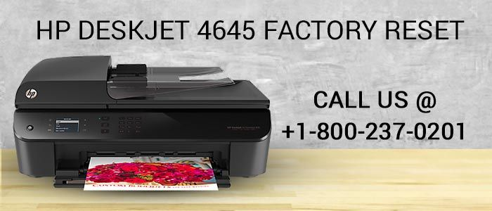 How To The Perform HP Deskjet 4645 Factory Reset | 123hp-com | Hp