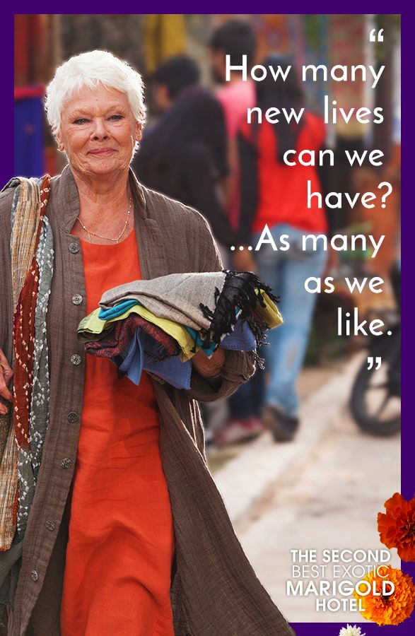 """Something we've learned from Evelyn (Dame Judi Dench)--it's never too late to reinvent your life. """"The Second Best Exotic Marigold Hotel,"""" in theaters March 6th, 2015."""