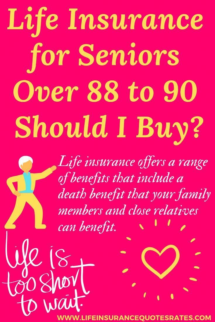 Lifeinsurance For Seniors Over 88 To 90 Should I Buy There Are