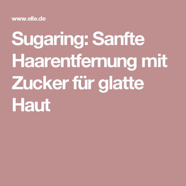 Sugaring: Sanfte Haarentfernung mit Zucker für glatte Haut