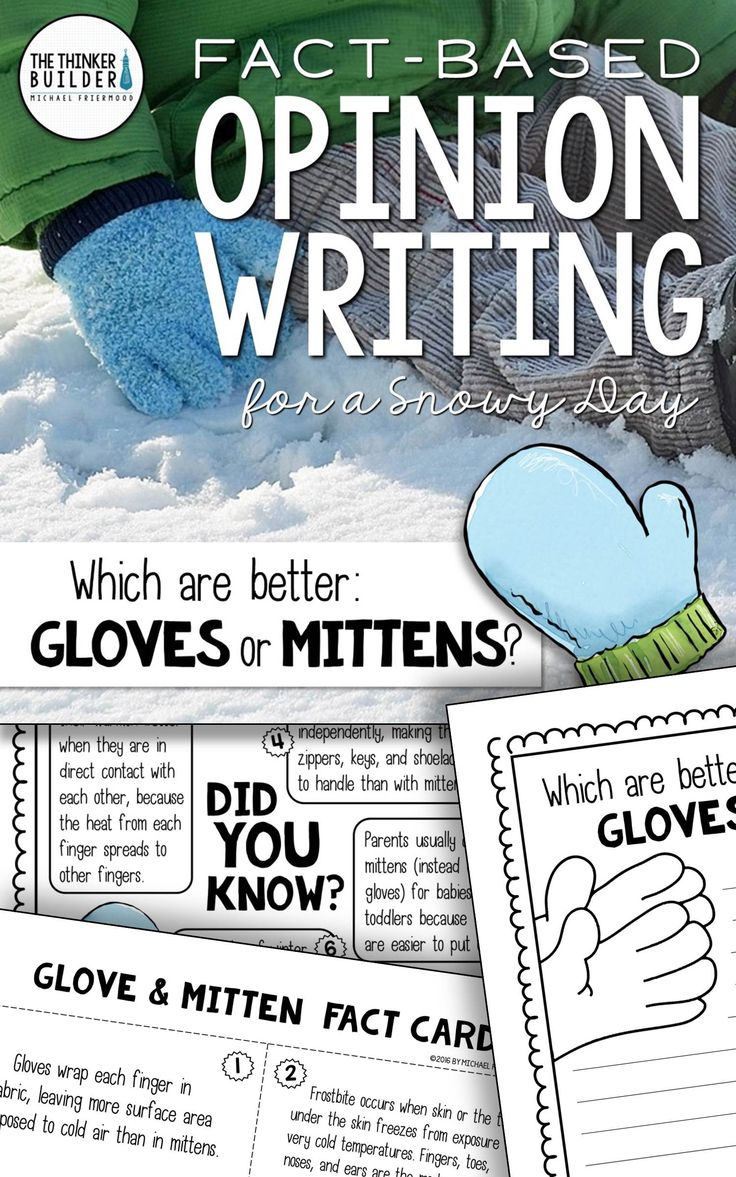 """Opinion Writing for a snowy day! Two complete lessons, each with carefully chosen facts included for students to analyze, discuss, and use to support their opinion to two engaging focus questions: """"Which are better: gloves or mittens?"""" and """"What snowy day activity is best for a group of friends?"""" Complete with lesson plans, printables, and extensions. Gr 2-5 ($). Or see the Year-Long Bundle here: https://www.teacherspayteachers.com/Product/Fact-Based-Opinion-Writing-BUNDLE-2480913"""