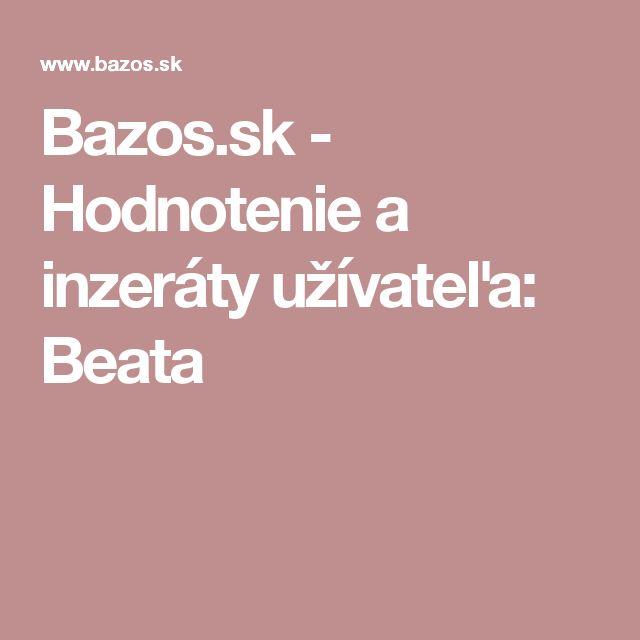 Bazos.sk - Hodnotenie a inzeráty užívateľa: Beata
