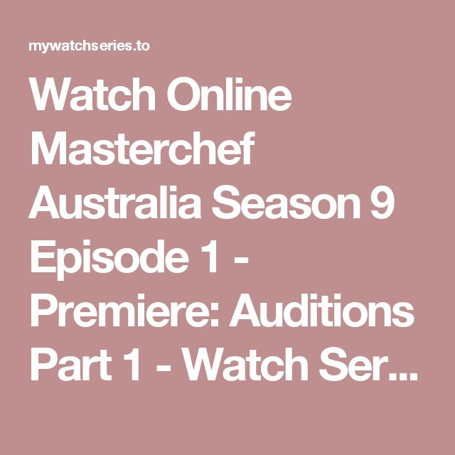 Watch Online Masterchef Australia Season 9 Episode 1 - Premiere: Auditions Part 1 - Watch Series