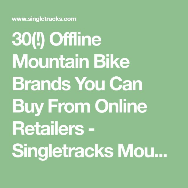 30(!) Offline Mountain Bike Brands You Can Buy From Online Retailers - Singletracks Mountain Bike News