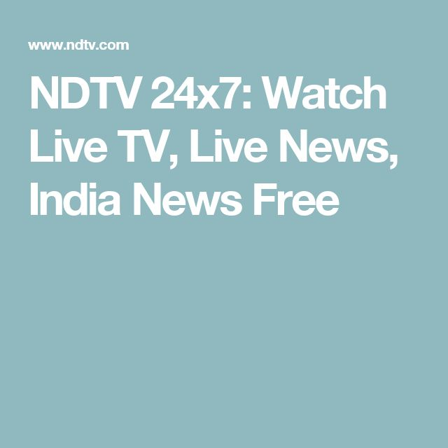 NDTV 24x7: Watch Live TV, Live News, India News Free