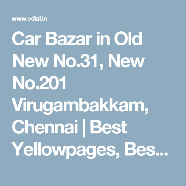 Car Bazar in Old New No.31, New No.201 Virugambakkam, Chennai | Best Yellowpages, Best Car Accessories, India