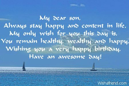 My Dear Son Always Stay Happy And Content In Life Only Wish For You This Day Is Remain Healthy Wealthy Wishing A