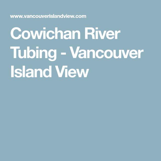 Cowichan River Tubing - Vancouver Island View