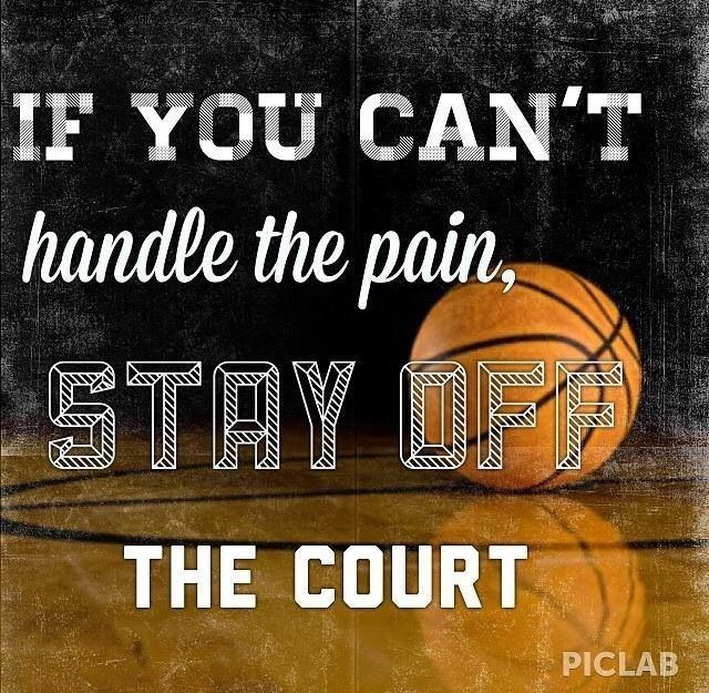 If you can't handle the pain, STAY OFF THE COURT.