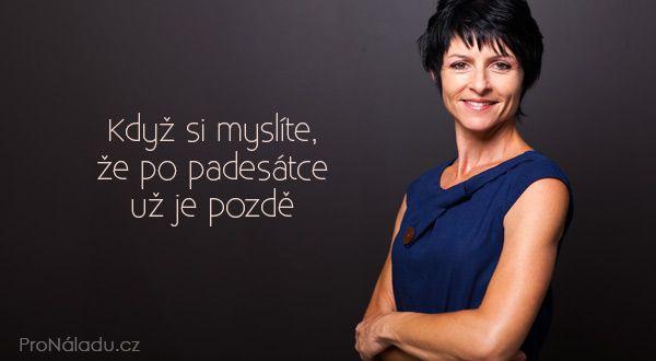 Když si myslíte, že po padesátce už je pozdě | ProNáladu.cz