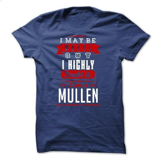 MULLEN - I May Be Wrong But I highly i am MULLEN  but - #adidas hoodie #awesome sweatshirt. GET YOURS => https://www.sunfrog.com/LifeStyle/MULLEN--I-May-Be-Wrong-But-I-highly-i-am-MULLEN-but.html?68278