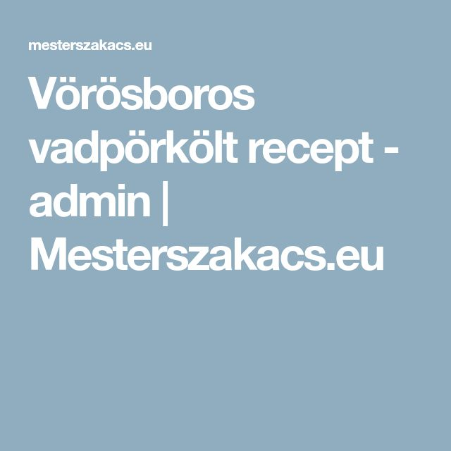 Vörösboros vadpörkölt recept - admin | Mesterszakacs.eu