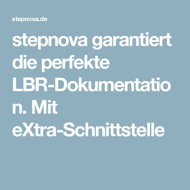 stepnova garantiert die perfekte LBR-Dokumentation. Mit eXtra-Schnittstelle