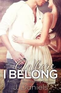 Where I Belong by J. Daniels   Home. Love. Books. – The best place to find your next book! best friends sibling book, contemporary romance book, friendship book, new adult book, romance book, second chances book