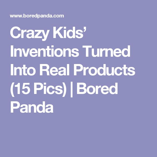 Crazy Kids' Inventions Turned Into Real Products (15 Pics) | Bored Panda