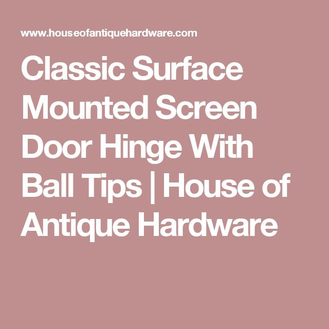 Classic Surface Mounted Screen Door Hinge With Ball Tips | House of Antique Hardware