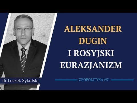 Aleksander Dugin i rosyjski eurazjanizm | Geopolityka #51